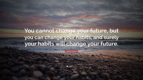 "Abdul Kalam Quote: ""You cannot change your future, but you"