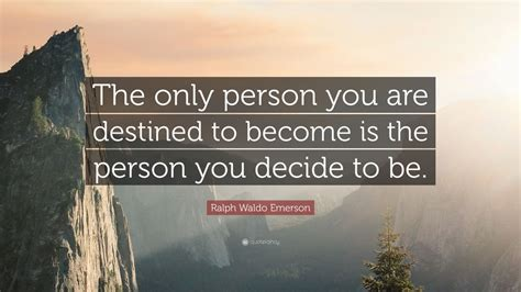"Ralph Waldo Emerson Quote: ""The only person you are"